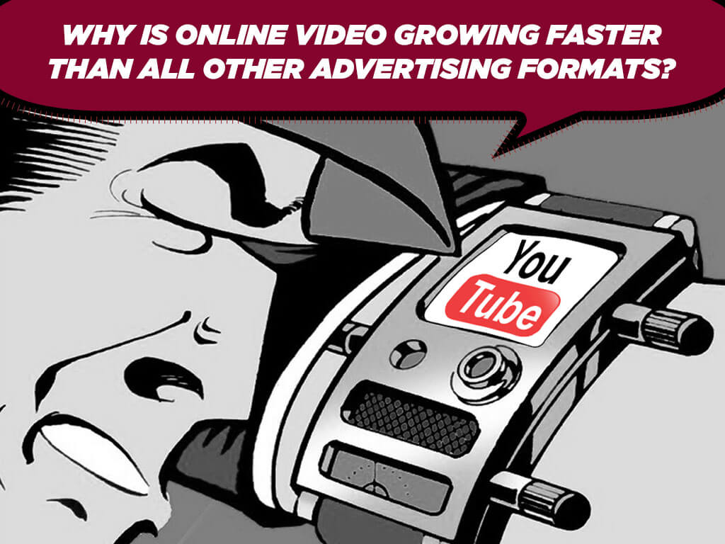 Why is Online Video Growing Faster than All Other Advertising Formats?